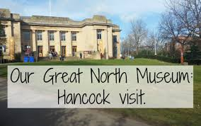 3A Great North Museum: Hancock Trip